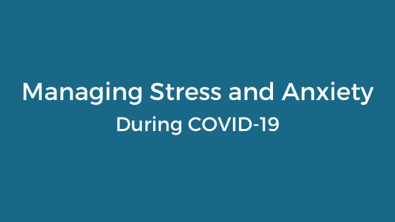 Managing stress and anxiety during COVID-19